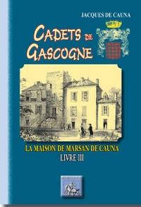 Jacques de Cauna - Cadets de Gascogne, La Maison de Marsan de Cauna - Tome 3.