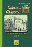 Jacques de Cauna - Cadets de Gascogne, La Maison de Marsan de Cauna - Tome 4.