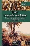 Jacques de Cauna - Haïti : l'éternelle révolution - Histoire de sa décolonisation (1789-1804).