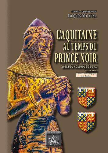 Jacques de Cauna - L'Aquitaine au temps du prince noir - Actes du colloque de Dax.