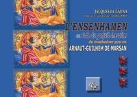Jacques de Cauna - L'Ensenhamen ou code du parfait chevalier du troubadour gascon Arnaut-Guilhem de Marsan.