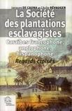Jacques de Cauna et Cécile Révauger - La Société des plantations esclavagistes - Caraïbes francophone, anglophone, hispanophone - Regards croisés.