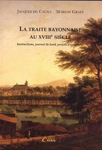 Jacques de Cauna - La traite bayonnaise au XVIIIe siècle - Instructions, journal de bord, projets d'armement.