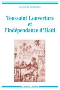 Jacques de Cauna - Toussaint Louverture et l'indépendance d'Haïti - Témoignages pour un bicentenaire.