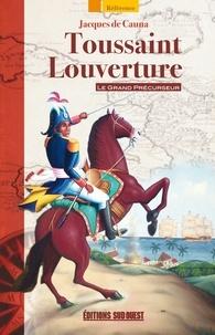 Jacques de Cauna - Toussaint Louverture - Le grand précurseur.