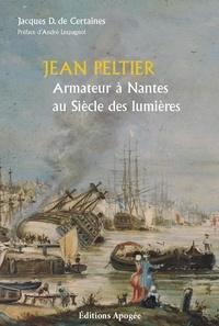 Jacques de Certaines - Jean Peltier, armateur à Nantes au siècle des Lumières.