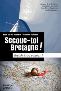 Jacques de Certaines et Jean-Louis Coatrieux - Secoue-toi Bretagne ! - Essai sur les enjeux de l'économie régionale.