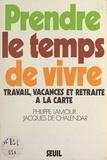 Jacques de Chalendar et Philippe Lamour - Prendre le temps de vivre - Travail, vacances et retraite à la carte.