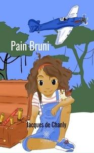 Téléchargement gratuit de fichiers ebook pdf Pain Bruni  - Roman fantastique 9782851138354 par Jacques de Chanly in French