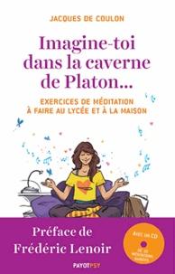 Jacques de Coulon - Imagine-toi dans la caverne de Platon... - Exercices de méditation à faire au lycée et à la maison. 1 CD audio