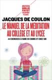 Jacques de Coulon - Le manuel de la méditation au collège et au lycée - 44 exercices à faire en cours et chez soi.