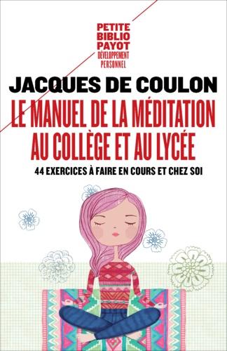 Le manuel de la méditation au collège et au lycée. 44 exercices à faire en cours et chez soi