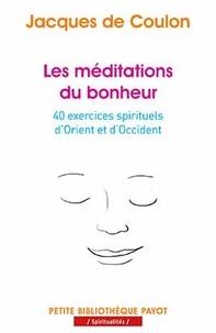 Jacques de Coulon - Les méditations du bonheur - 40 exercices spirituels d'Orient et d'Occident.