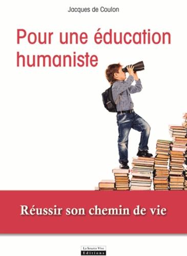 Jacques de Coulon - Pour une éducation humaniste - Réussir son chemin de vie.