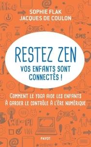 Jacques de Coulon et Sophie Flak - Restez zen? vos enfants sont connectés ! - Comment le yoga aide les enfants à garder le contrôle à l'ère numérique.