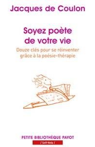Jacques de Coulon - Soyez poète de votre vie - Douze clés pour se réinventer grâce à la poésie-thérapie.