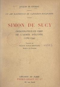 Jacques de Coursac et Frantz Funck-Brentano - Simon de Sucy, ordonnateur en chef de l'armée d'Égypte (1764-1799) - Un ami dauphinois de Napoléon Bonaparte.