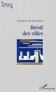 Jacques de Courson - Brésil des villes.