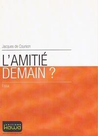 Jacques de Courson - L'amitié demain ?.