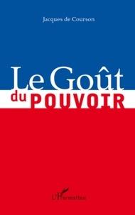 Jacques de Courson - Le Goût du pouvoir.