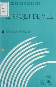 Jacques de Courson et Claude Neuschwander - Le projet de ville - Un essai pratique.