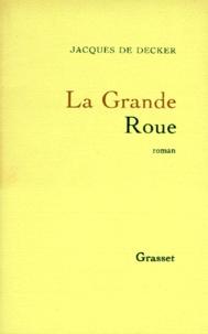 Jacques De Decker - La Grande roue.