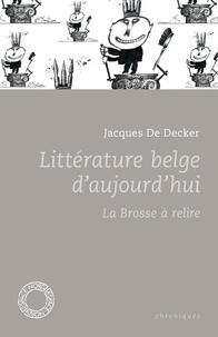 Jacques De Decker - Littérature belge d'aujourd'hui - La brosse à relire.