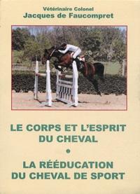Jacques de Faucompret - Le corps et l'esprit du cheval suivi de La rééducation du cheval de sport.