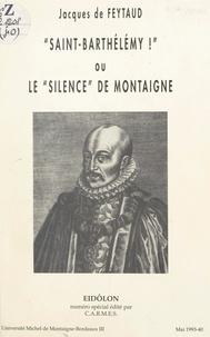 """Jacques de Feytaud et  Collectif aquitain de recherch - Saint-Barthélémy - Ou Le """"silence"""" de Montaigne."""