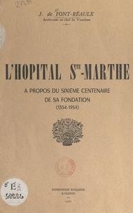 Jacques de Font-Réaulx et Charles Bartésago - L'hôpital Ste-Marthe - À propos du sixième centenaire de sa fondation (1354-1954).