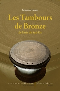 Jacques de Guerny - Les tambours de bronze de l'Asie du Sud-Est.