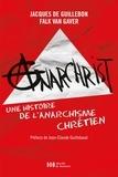 Jacques de Guillebon et Falk van Gaver - AnarChrist ! - Une histoire de l'anarchisme chrétien.