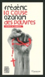 Jacques de Guillebon - Frédéric Ozanam - La cause des pauvres.