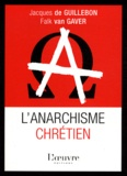 Jacques de Guillebon et Falk Van Gaver - L'anarchisme chrétien.