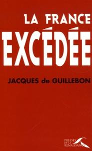 Jacques de Guillebon - La France excédée.