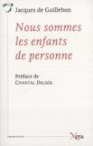 Jacques de Guillebon - Nous sommes les enfants de personne.