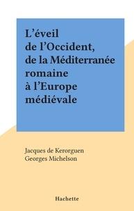 Jacques de Kerorguen et Georges Michelson - L'éveil de l'Occident, de la Méditerranée romaine à l'Europe médiévale.
