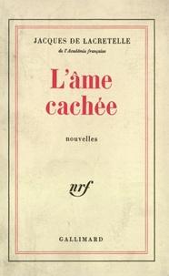 Jacques de Lacretelle - L'âme cachée.