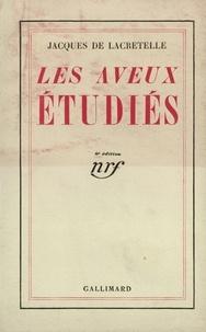 Jacques de Lacretelle - Les Aveux étudiés.
