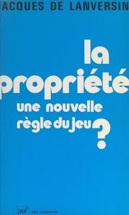 Jacques de Lanversin - La propriété - Une nouvelle règle du jeu ?.