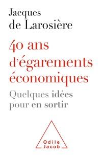 Jacques de Larosière - 40 ans d'égarements économiques - Quelques idées pour en sortir.