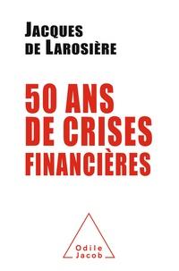 Jacques de Larosière - Cinquante ans de crises financières.