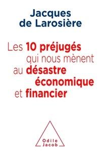Jacques de Larosière - Les 10 préjugés qui nous mènent au désastre économique et financier.