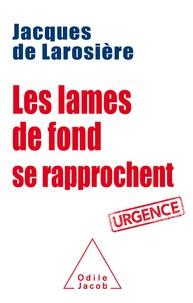 Jacques de Larosière - Les lames de fond se rapprochent.