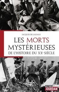 Jacques de Launay - Les morts mystérieuses de l'Histoire du XXe siècle.