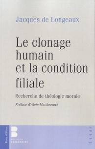 Jacques de Longeaux - Le clonage humain et la condition filiale - Recherche de théologie morale.
