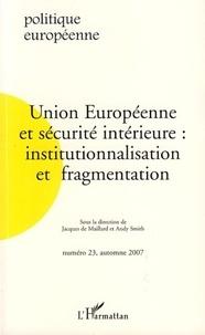 Jacques de Maillard et Andy Smith - Politique européenne N° 23, automne 2007 : Union européenne et sécurité intérieure : institutionnalisation et fragmentation.