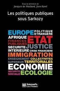Jacques de Maillard et Yves Surel - Politiques publiques - Tome 3, Les politiques publiques sous Sarkozy.