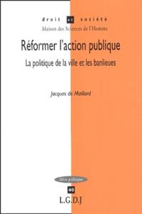 Jacques de Maillard - Réformer l'action publique - La politique de la ville et les banlieues.