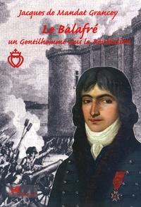 Jacques de Mandat-Grancey - Le Balafré - Un gentilhomme sous la Révolution.